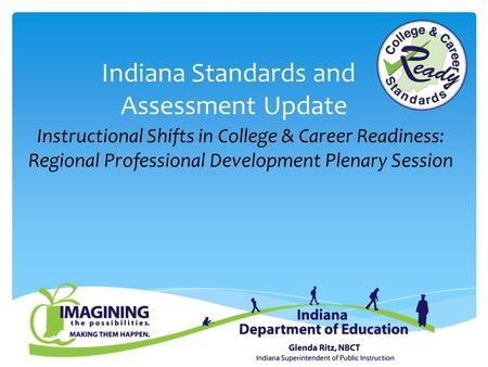 Indiana Standards and Assessment Update Instructional Shifts in College & Career Readiness: Regional Professional Development Plenary Session.