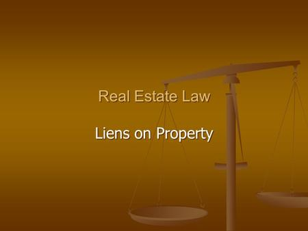 Real Estate Law Liens on Property Real Estate Law Liens on Property.