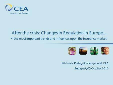 After the crisis: Changes in Regulation in Europe... - the most important trends and influences upon the insurance market Michaela Koller, director general,
