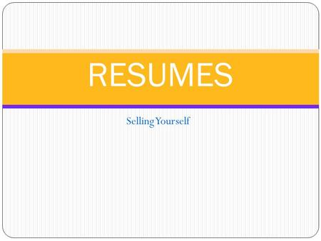 Selling Yourself RESUMES. PURPOSE To communicate your ability to successfully perform meaningful work in a way that creates immediate interest for potential.