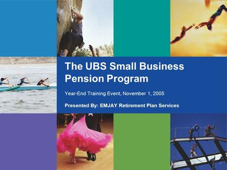 The UBS Small Business Pension Program Year-End Training Event, November 1, 2005 Presented By: EMJAY Retirement Plan Services.