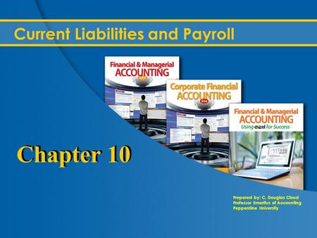 Prepared by: C. Douglas Cloud Professor Emeritus of Accounting Pepperdine University Current Liabilities and Payroll Chapter 10.