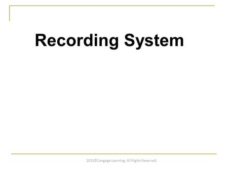 Recording System 2011©Cengage Learning. All Rights Reserved.