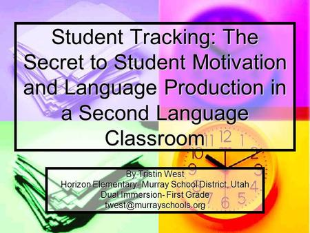 Student Tracking: The Secret to Student Motivation and Language Production in a Second Language Classroom By Tristin West Horizon Elementary- Murray School.