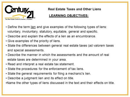 Real Estate Taxes and Other Liens LEARNING OBJECTIVES: Define the term lien and give examples of the following types of liens: voluntary, involuntary,