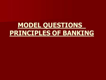 MODEL QUESTIONS PRINCIPLES OF BANKING. 1.Reserve Bank of India's functions are classified into: a)Supervisory & Regulatory b)Promotional & Developmental.