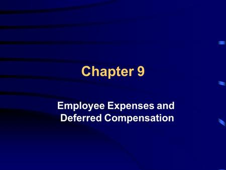 Chapter 9 Employee Expenses and Deferred Compensation.
