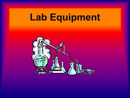 Lab Equipment. Beaker Normally made of glass. A cup like device used mainly for heating up a liquid.