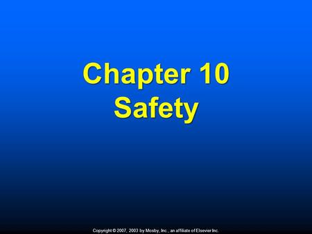 Copyright © 2007, 2003 by Mosby, Inc., an affiliate of Elsevier Inc. Chapter 10 Safety.