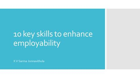 10 key skills to enhance employability K V Sarma Jonnavithula.