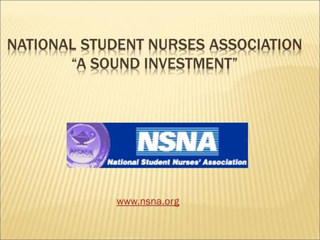 www.nsna.org  Students from associate, baccalaureate, diploma, and generic graduate nursing programs.  50,000 + members in 50 states, D.C., Guam, Puerto.