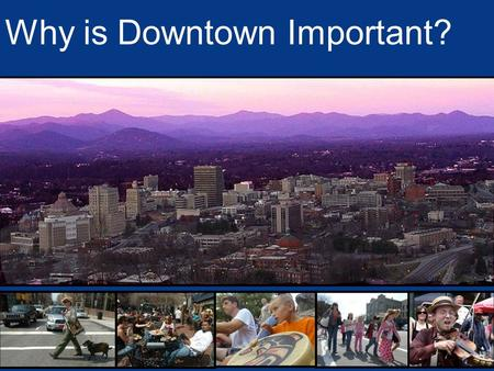 Why is Downtown Important?. The mission of the Asheville Downtown Association is to be a voice of the downtown community and to promote and support quality.