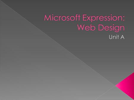  Using Microsoft Expression Web you can: › Create Web pages and Web sites › Set what you site will look like as you design it › Add text, images, multimedia.