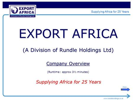 Www.rundleholdings.co.uk Supplying Africa for 25 Years EXPORT AFRICA (A Division of Rundle Holdings Ltd) Company Overview (Runtime : approx 3½ minutes)