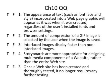 Ch10 QQ T F 1.The appearance of text (such as font face and style) incorporated into a Web page graphic will appear as it was when it was created, regardless.
