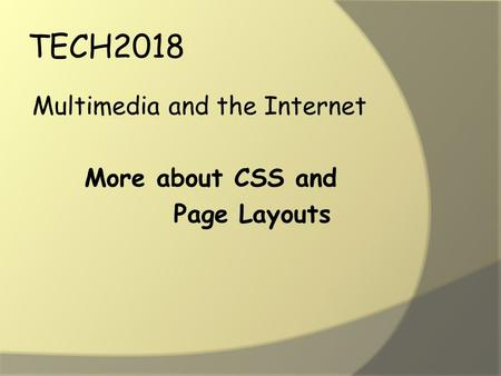 TECH2018 Multimedia and the Internet More about CSS and Page Layouts.