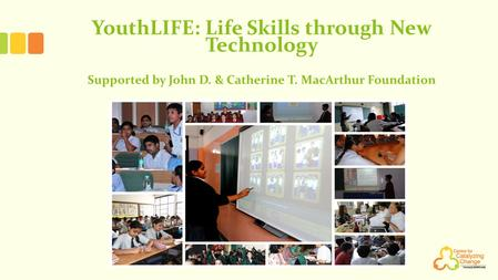 YouthLIFE: Life Skills through New Technology Supported by John D. & Catherine T. MacArthur Foundation.