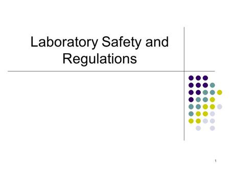 1 Laboratory Safety and Regulations. Lab. Safety Laboratory safety is not usually thought of as a quality assurance activity, but the quality of the working.