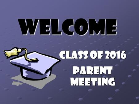 Welcome Class of 2016 Parent Meeting. Introductions Deana Bickel – Counselor Jennifer Brown – Counselor Lynette Copus – Administrative Assistant Mary.