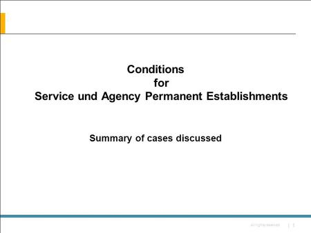 All rights reserved | 1 Conditions for Service und Agency Permanent Establishments Summary of cases discussed.