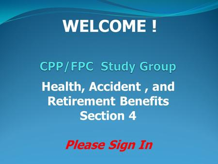 WELCOME ! Health, Accident, and Retirement Benefits Section 4 Please Sign In.