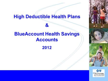 Healthy Employees... Healthy Business 1 High Deductible Health Plans & BlueAccount Health Savings Accounts 2012.