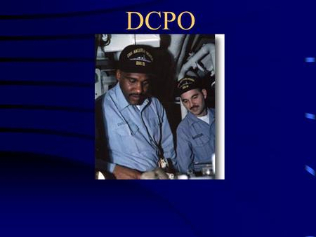 DCPO What Should You Learn from this Exciting Topic??? The References for the DCPO Program Quals Required for the DCPO Equipment Covered by the DCPO.