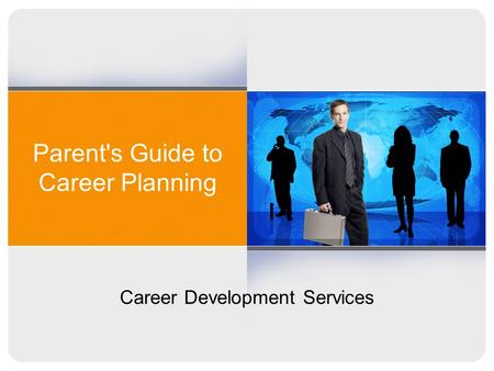 Parent's Guide to Career Planning Career Development Services.
