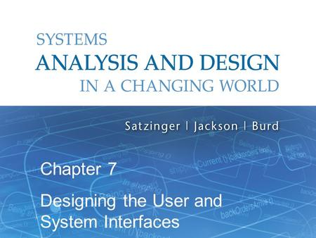 Systems Analysis and Design in a Changing World, 6th Edition 1 Chapter 7 Designing the User and System Interfaces.