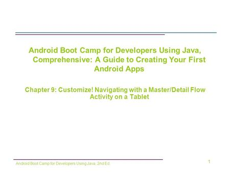 Android Boot Camp for Developers Using Java, Comprehensive: A Guide to Creating Your First Android Apps Chapter 9: Customize! Navigating with a Master/Detail.