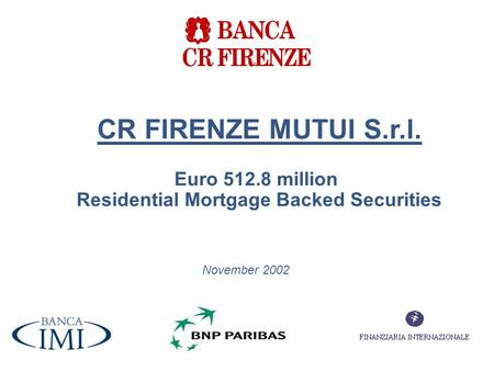 CR FIRENZE MUTUI S.r.l. Euro 512.8 million Residential Mortgage Backed Securities November 2002.