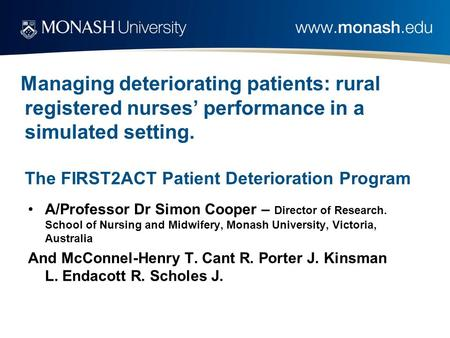 Managing deteriorating patients: rural registered nurses' performance in a simulated setting. The FIRST2ACT Patient Deterioration Program A/Professor Dr.