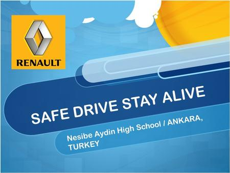 SAFE DRIVE STAY ALIVE Nesibe Aydin High School / ANKARA, TURKEY.