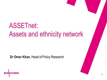 1 ASSETnet: Assets and ethnicity network Dr Omar Khan, Head of Policy Research.