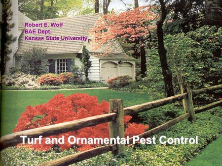 Turf and Ornamental Pest Control Robert E. Wolf BAE Dept. Kansas State University.