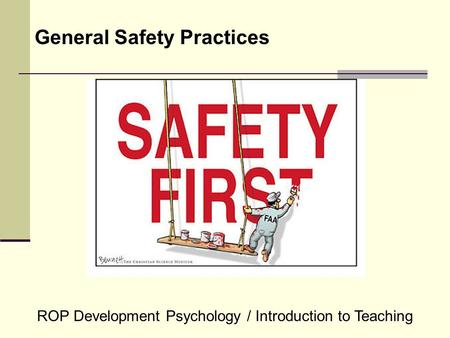General Safety Practices ROP Development Psychology / Introduction to Teaching.