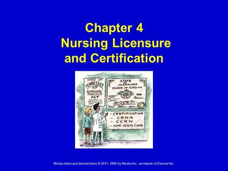 Mosby items and derived items © 2011, 2008 by Mosby Inc., an imprint of Elsevier Inc. Chapter 4 Nursing Licensure and Certification.