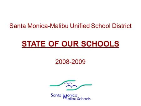Santa Monica-Malibu Unified School District STATE OF OUR SCHOOLS 2008-2009.