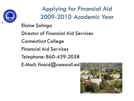 Elaine Solinga Director of Financial Aid Services Connecticut College Financial Aid Services Telephone: 860-439-2058   Applying.