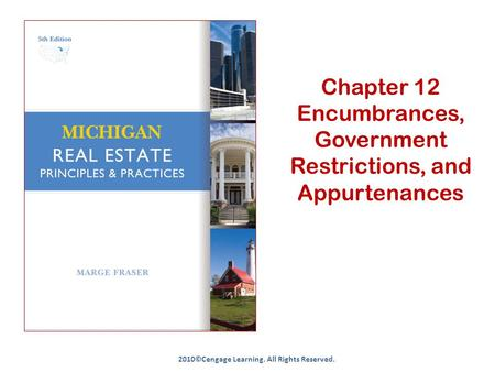 Chapter 12 Encumbrances, Government Restrictions, and Appurtenances 2010©Cengage Learning. All Rights Reserved.