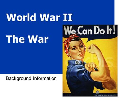 World War II The War Background Information. 2 Quick Facts (write 2-3) A. War Costs 1.US Debt 1940 - $9 billion US Debt 1945 - $98 billion 2.The war cost.