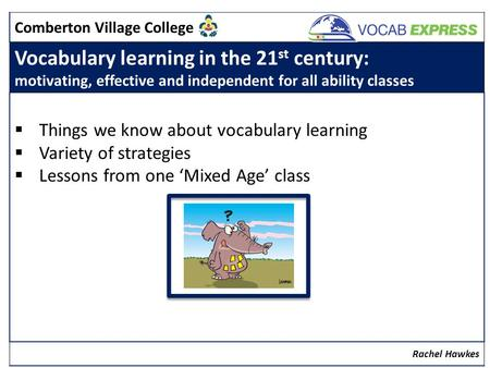 Comberton Village College Vocabulary learning in the 21 st century: motivating, effective and independent for all ability classes  Things we know about.