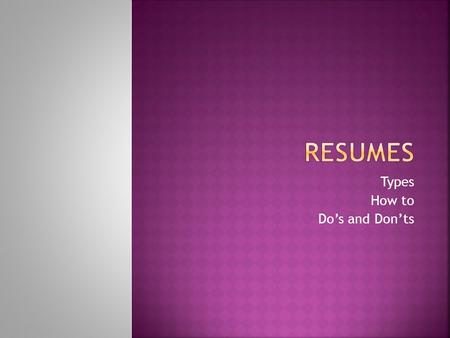 Types How to Do's and Don'ts.  The process for writing an effective resume includes five stages. 1. Gathering information 2. Sorting information that.