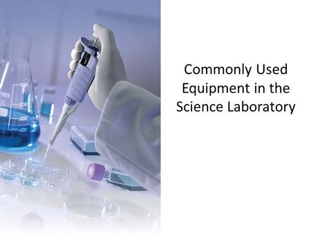 Commonly Used Equipment in the Science Laboratory.
