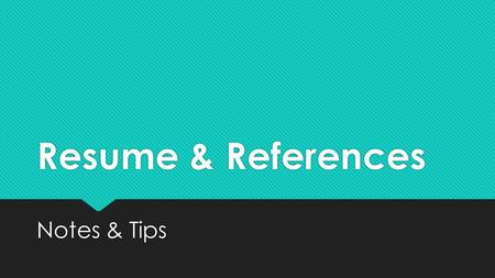Resume & References Notes & Tips. WORD OF WARNING:  In terms of job-specific documents (resumes, cover letters) a lot depends on the job!  Functional.