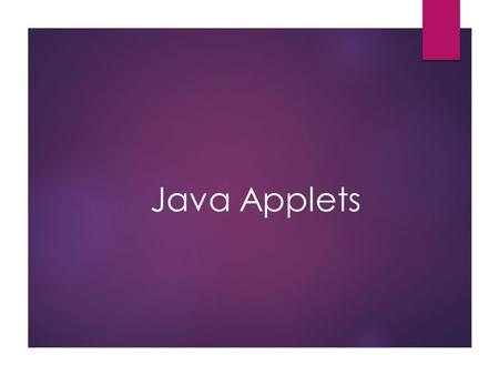 Java Applets. Lecture Objectives  Learn about Java applets.  Know the differences between Java applets and applications.  Designing and using Java.