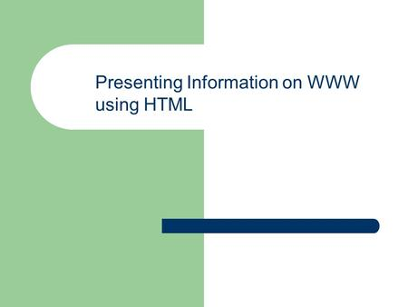 Presenting Information on WWW using HTML. Presenting Information on the Web with HTML How Web sites are organized and implemented A brief introduction.