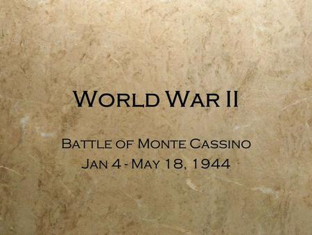 World War II Battle of Monte Cassino Jan 4 - May 18, 1944 Battle of Monte Cassino Jan 4 - May 18, 1944.