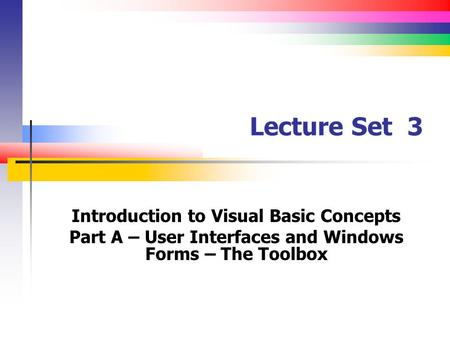 Lecture Set 3 Introduction to Visual Basic Concepts Part A – User Interfaces and Windows Forms – The Toolbox.