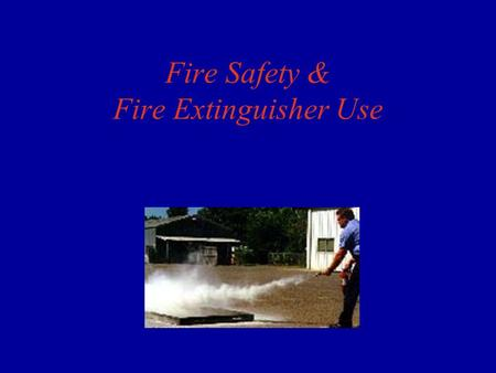 Fire Safety & Fire Extinguisher Use. How Does a Fire Work? Three components Need all three components to start a fire Fire extinguishers remove one or.